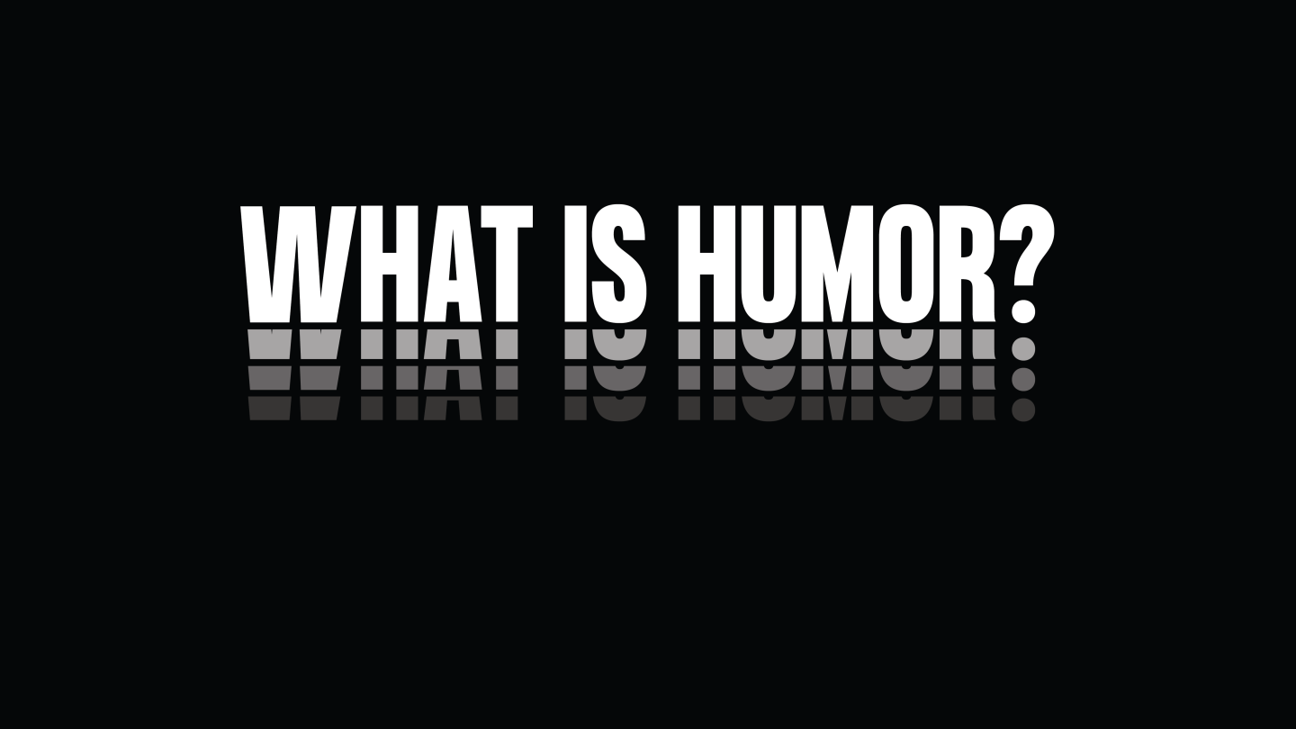 "White capital letters over a black background read ""WHAT IS HUMOR?"""