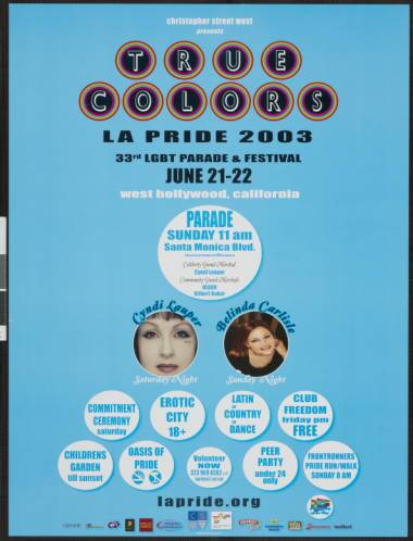 Christopher Street West presents true colors: LA pride 2003 poster featuring Cindy Lauper and Belinda Carlisle. | Christopher Street West/Los Angeles, ONE National Gay and Lesbian Archives, USC Libraries