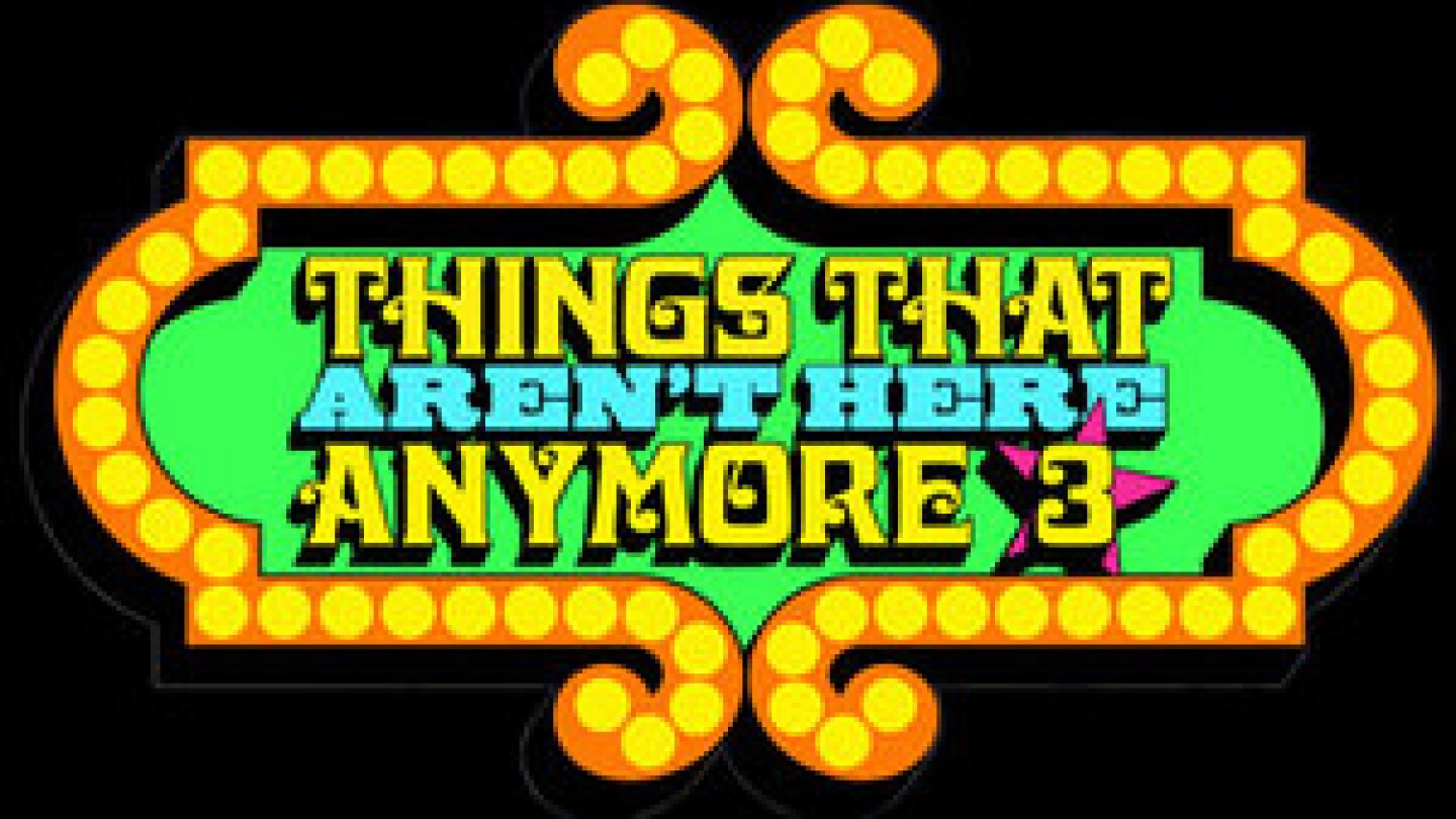 Thumbnail image for Things That Aren't Here Anymore 3