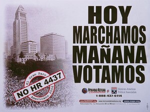 2006 placard titled 'Hoy Marchamos Mañana Votamos' by the Mexican American Political Association (MAPA), Hermanidad Mexicana Latinoamericana. Courtesy of the Center for the Study of Political Graphics.