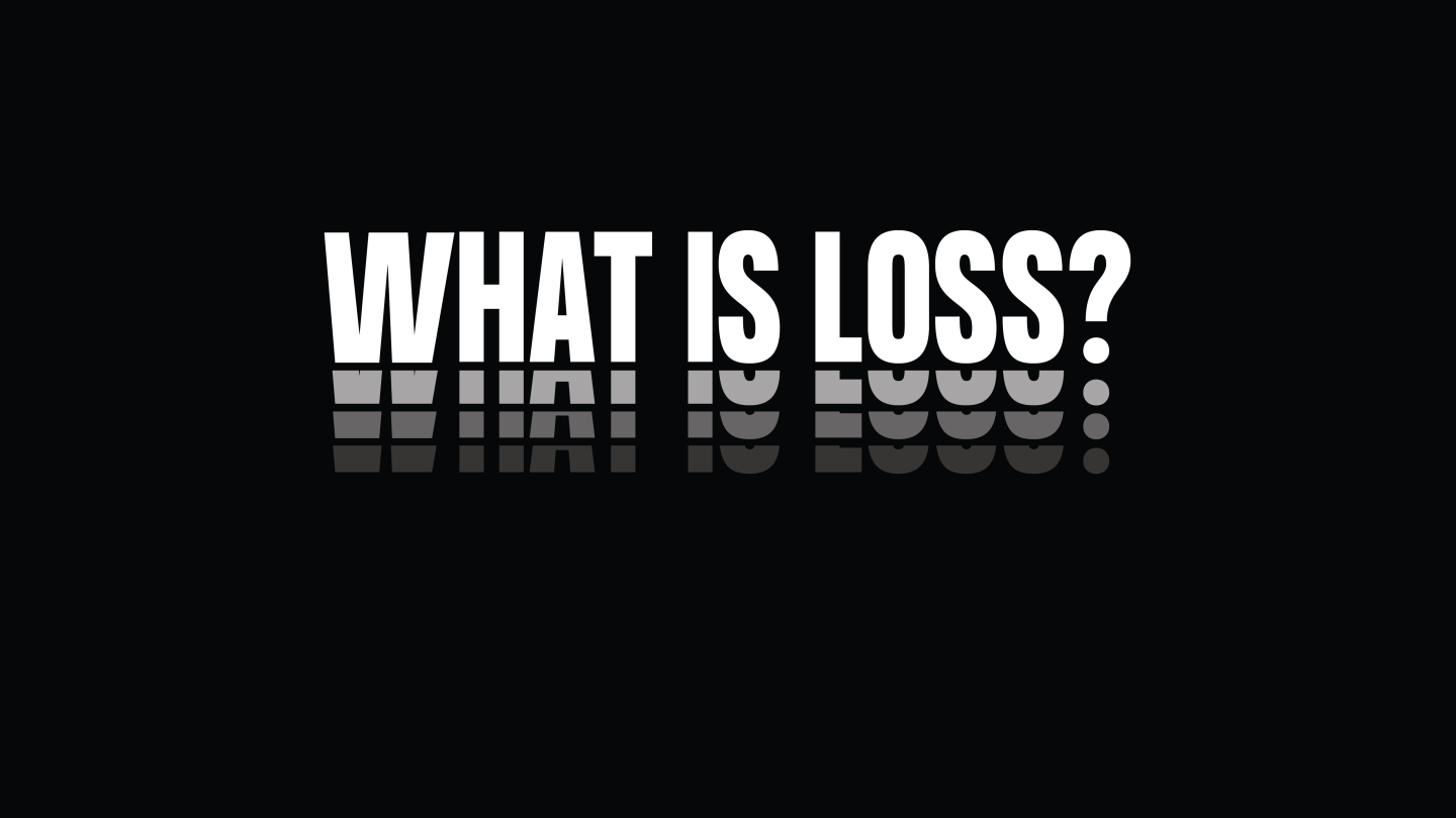 "White capital letters over black background read ""WHAT IS LOSS""?"