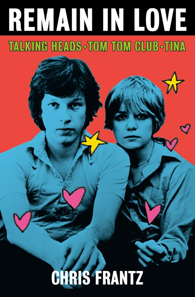 """Cover of """"Remain in Love: Talking Heads, Tom Tom Club, and Tina."""" 