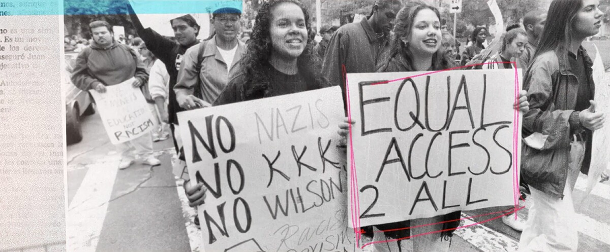 """People holding up signs that say """"No Nazis, No KKK, No Wilson"""" and """"Equal Access for All"""" protesting Prop 187. 