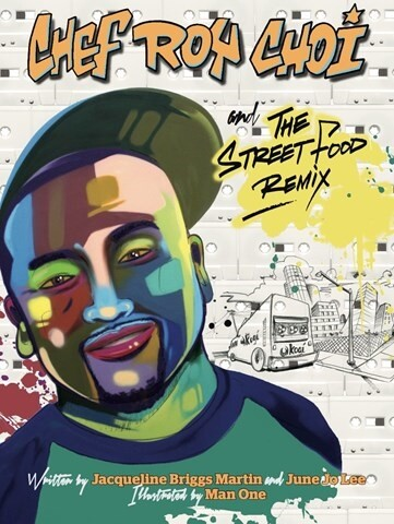 "Book cover of ""Chef Roy Choi and the Street Food Remix"" written by Jacqueline Briggs Martin and June Jo Lee and illustrated by Man One featuring a colorful illustration in blues and greens of a smiling man in a goatee and cap"