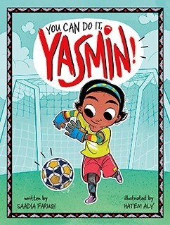 "Book cover of ""You Can Do It, Yasmin!"" written by Saadia Faruqi and illustrated by Hatem Aly featuring an illustration of a small girl playing soccer"