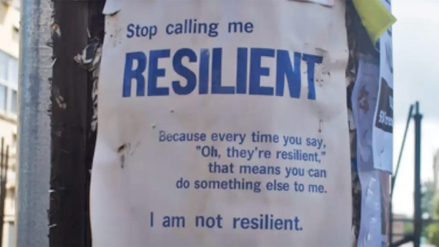 """A poster featuring Tracie L. Washington's quote """"Stop Calling Me Resilient because every time you say 'oh, they're resilient' that means you can do something else to me. I am not resilient."""" Louisiana Justice Institute. 