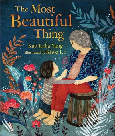 "Book cover of ""The Most Beautiful Thing"" written by Kao Kalia Yang and illustrated by Khoa Le featuring an illustration of a seated old woman with a small child kneeling at her feet"