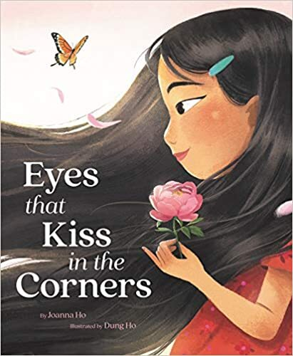 "Book cover of ""Eyes that Kiss in the Corners"" written by Joanna Ho and illustrated by Dung Ho featuring an illustration of a profile of a little girl with long hair holding a pink flower"