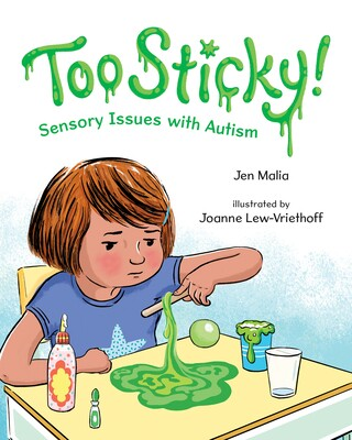 """Book cover of """"Too Sticky! Sensory Issues With Autism"""" featuring an illustration of a small, unhappy-looking child at a table with slime crafting supplies."""