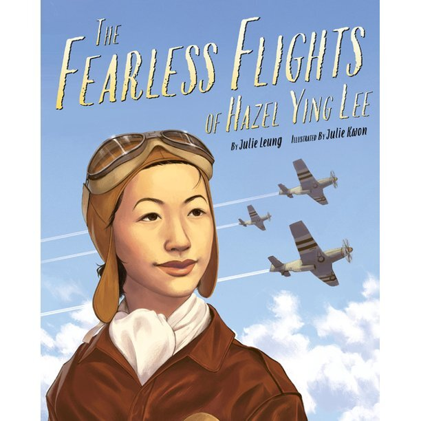 "Book cover of ""The Fearless Flights of Hazel Ying Lee"" written by Julie Leung and illustrated by Julie Kwon featuring an illustration of a woman in a leather jacket, scarf and flying goggles in front of a blue sky with '40s airplanes"