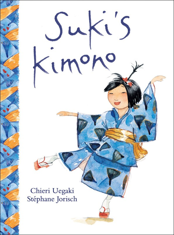 "Book cover of ""Suki's Kimono"" written by Chieri Uegaki and illustrated by Stéphane Jorisch featuring an illustration of a small girl in a blue kimono"