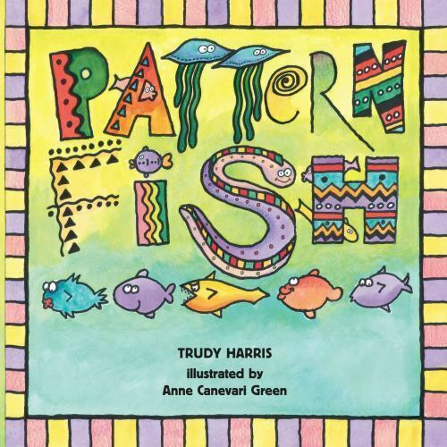"""Book cover of """"Pattern Fish"""" written by Trudy Harris and illustrated by Anne Canevari Green featuring illustrations of colorful fish."""