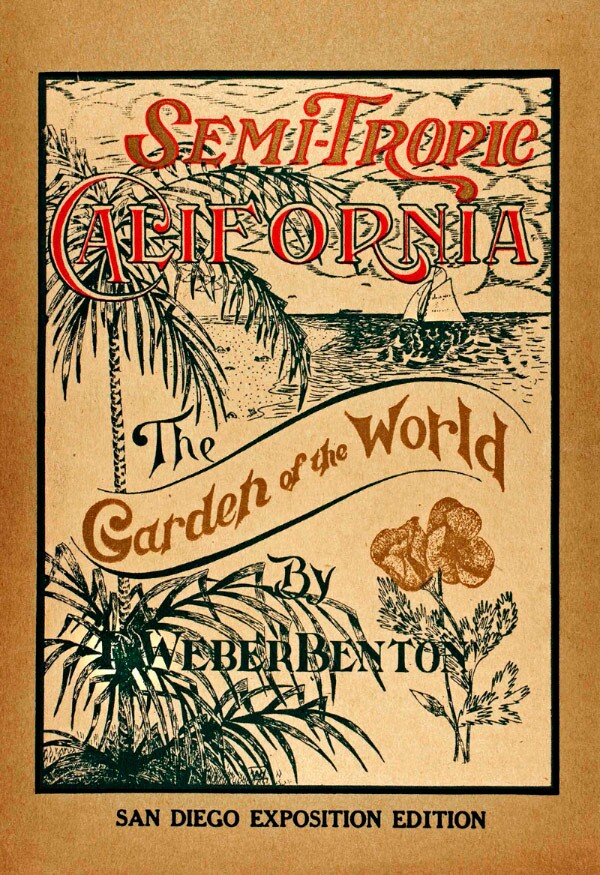 Semi-Tropic California. The illustrated booklet boosted San Diego's 1914 fair with all the tropes of a half-century of Southern California climate merchandising. Photograph courtesy of the author