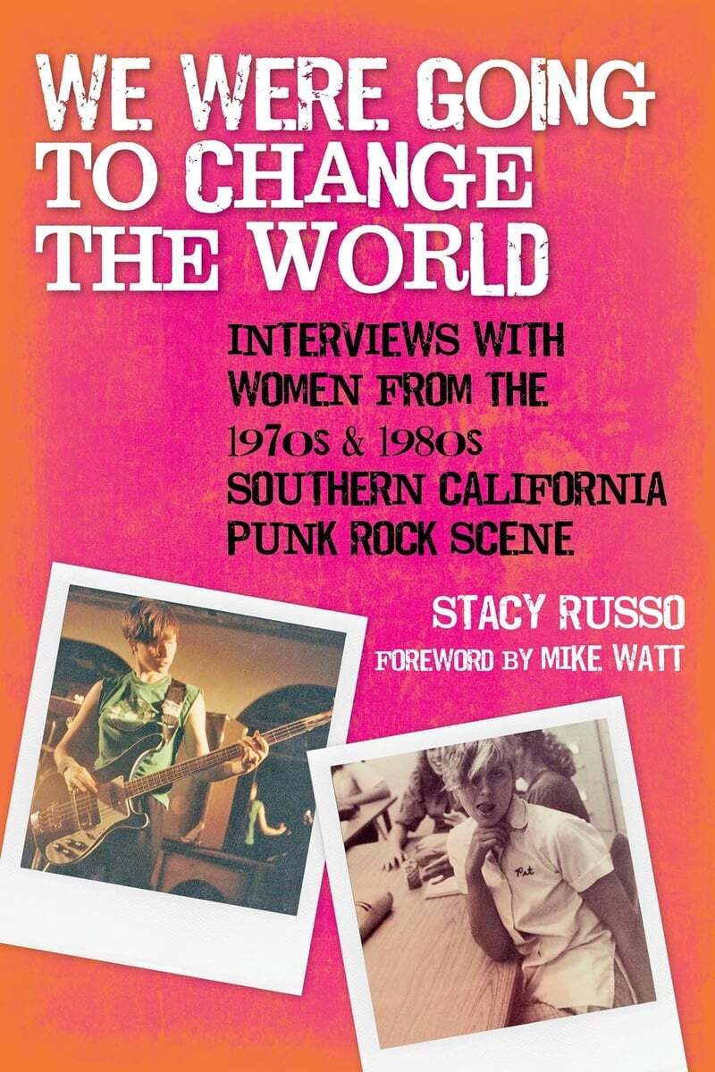 """Book cover for """"We Were Going to Change the World: Interviews with Women from the 1970s and 1980s Southern California Punk Rock Scene"""" by Stacy Russo"""